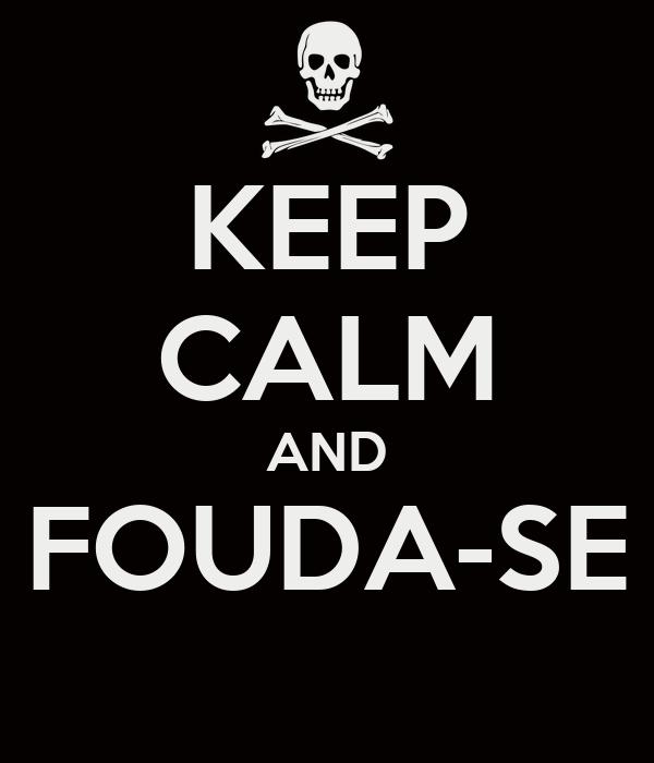 KEEP CALM AND FOUDA-SE