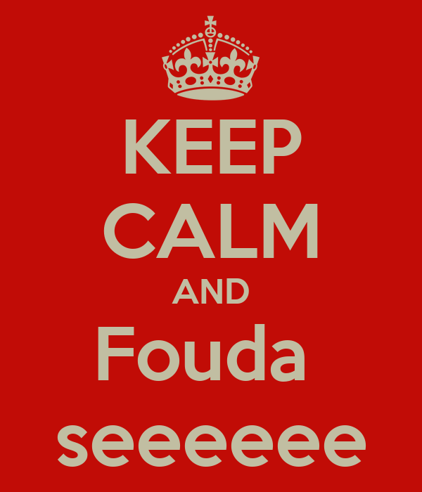KEEP CALM AND Fouda  seeeeee