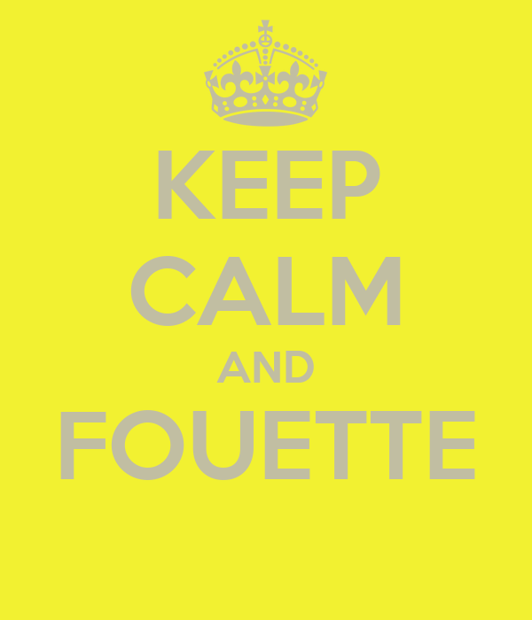 KEEP CALM AND FOUETTE