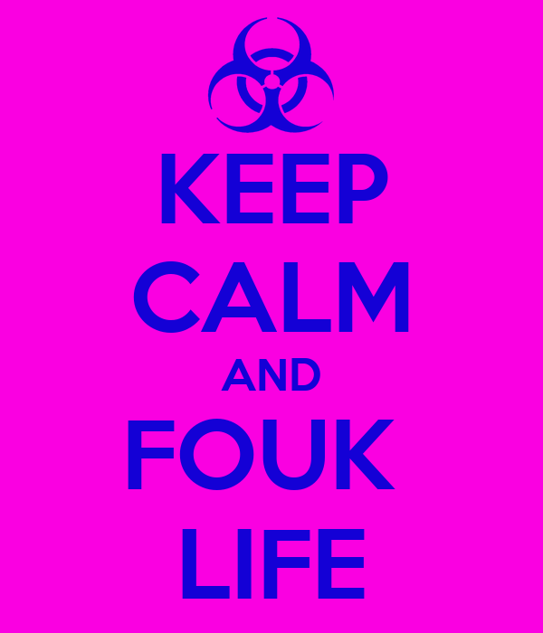 KEEP CALM AND FOUK  LIFE