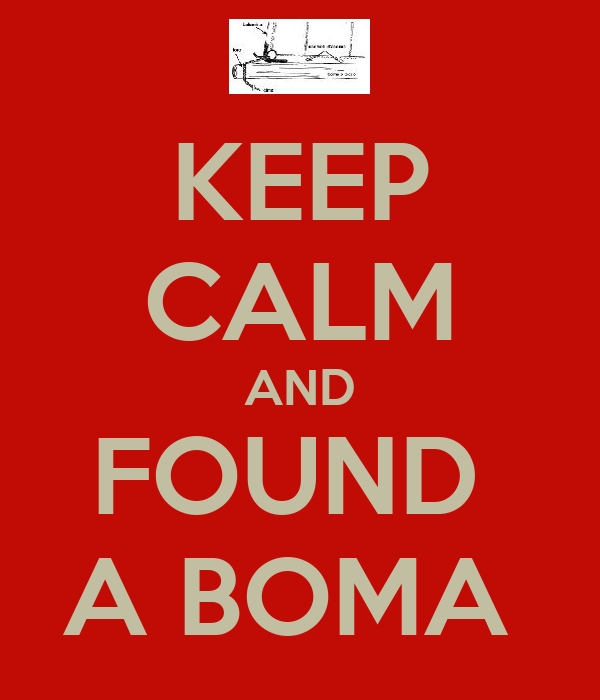 KEEP CALM AND FOUND  A BOMA