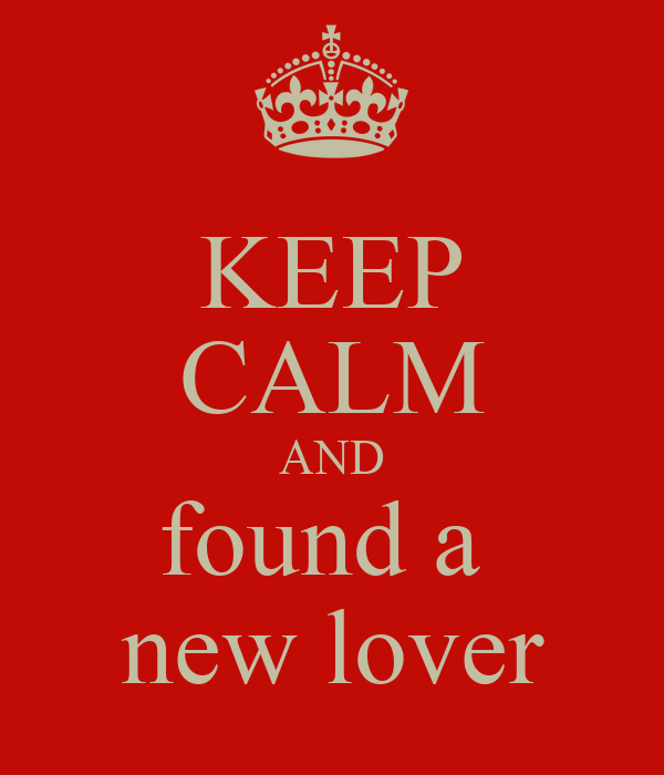 KEEP CALM AND found a  new lover