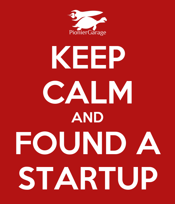 KEEP CALM AND FOUND A STARTUP
