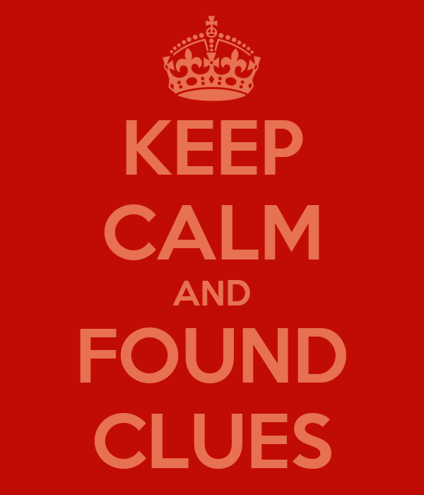 KEEP CALM AND FOUND CLUES