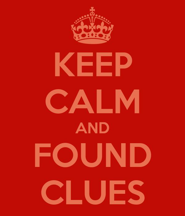 KEEP CALM AND FOUND CLUES
