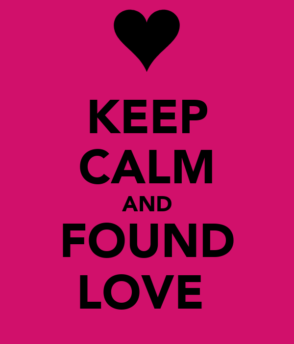 KEEP CALM AND FOUND LOVE