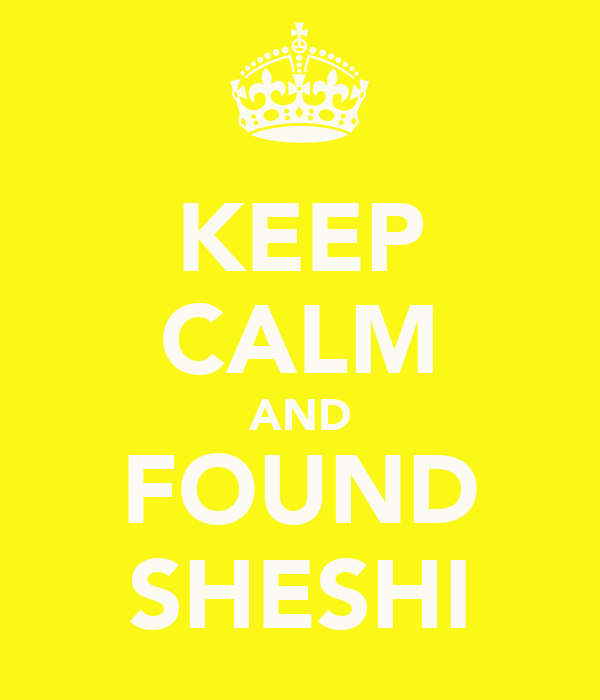 KEEP CALM AND FOUND SHESHI