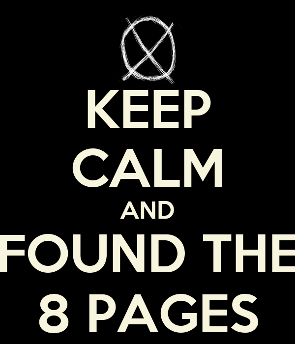 KEEP CALM AND FOUND THE 8 PAGES