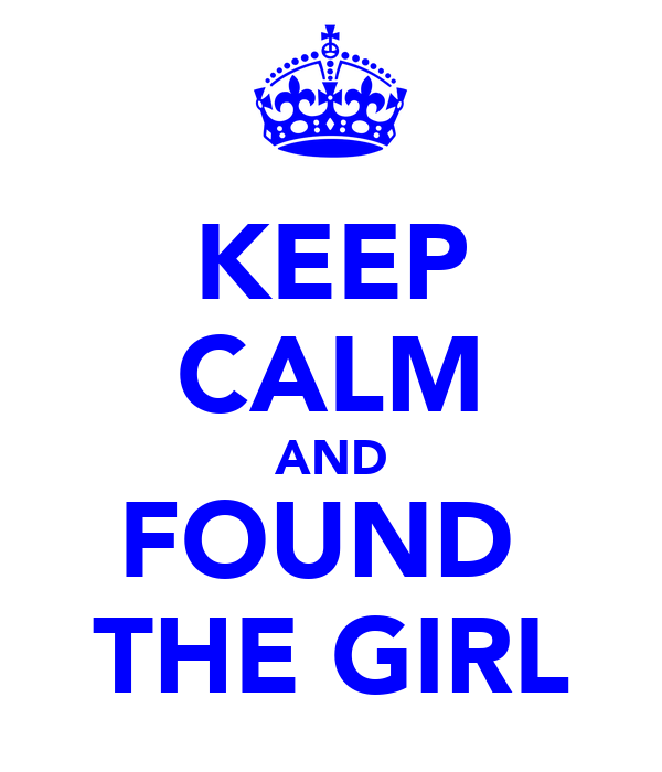 KEEP CALM AND FOUND  THE GIRL