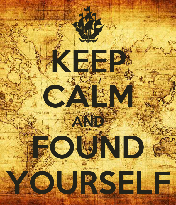 KEEP CALM AND FOUND YOURSELF