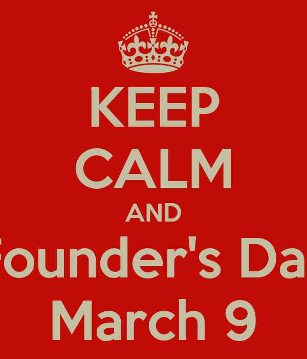 KEEP CALM AND Founder's Day March 9