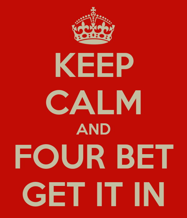 KEEP CALM AND FOUR BET GET IT IN