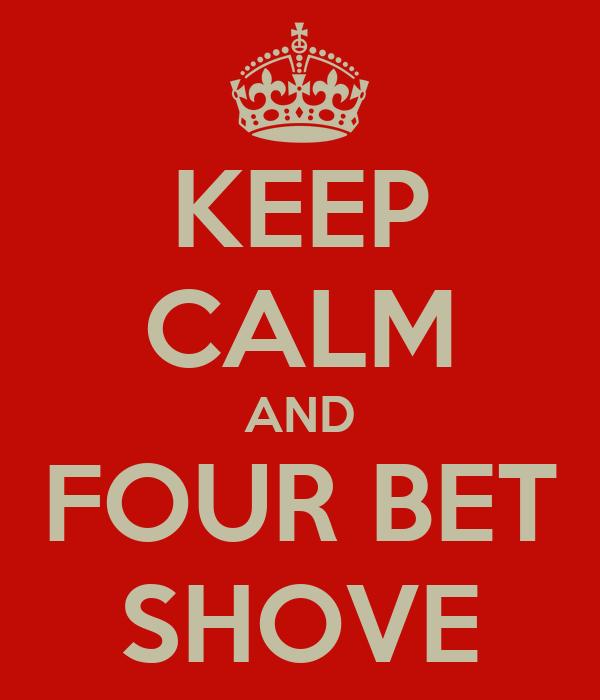 KEEP CALM AND FOUR BET SHOVE