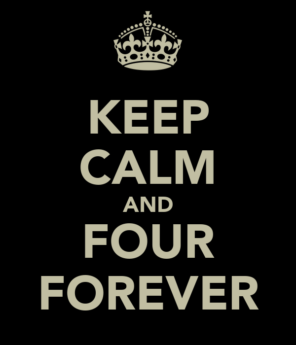 KEEP CALM AND FOUR FOREVER