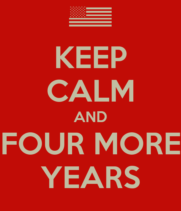 KEEP CALM AND FOUR MORE YEARS