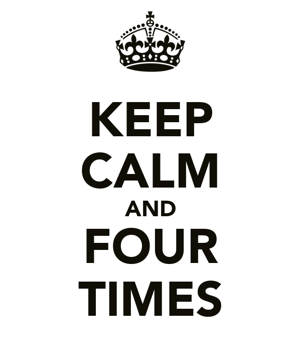 KEEP CALM AND FOUR TIMES
