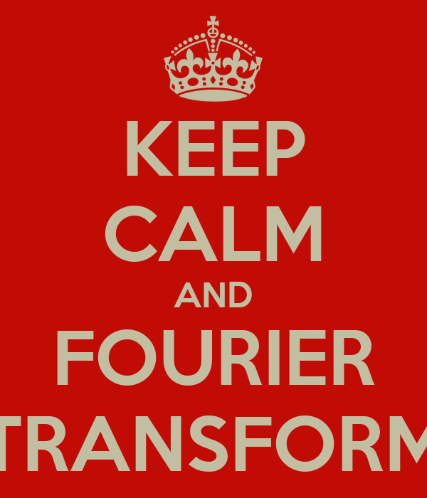 KEEP CALM AND FOURIER TRANSFORM