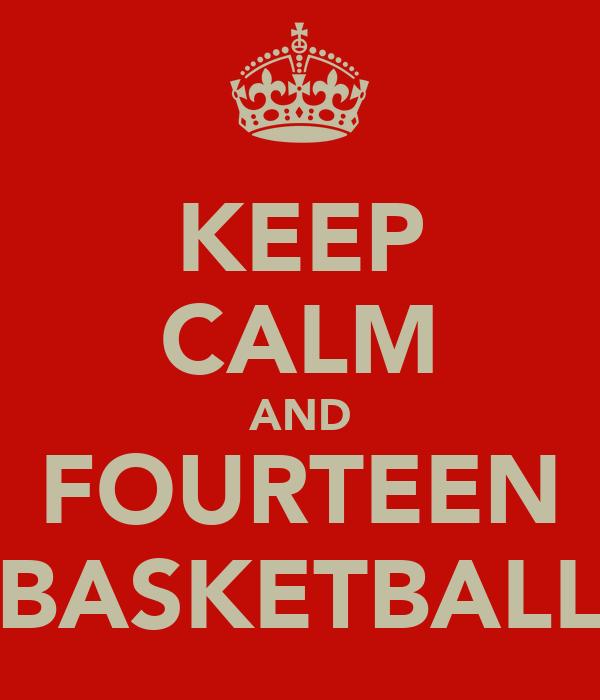 KEEP CALM AND FOURTEEN BASKETBALL
