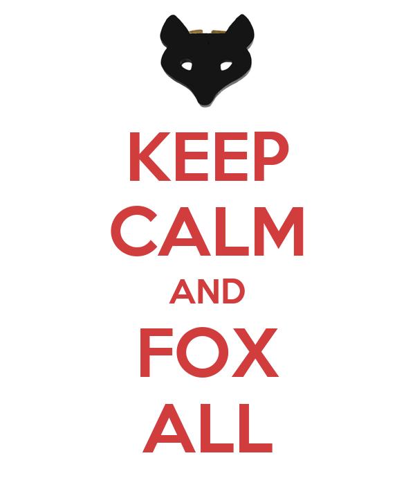 KEEP CALM AND FOX ALL