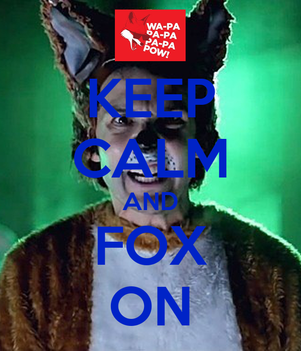 KEEP CALM AND FOX ON