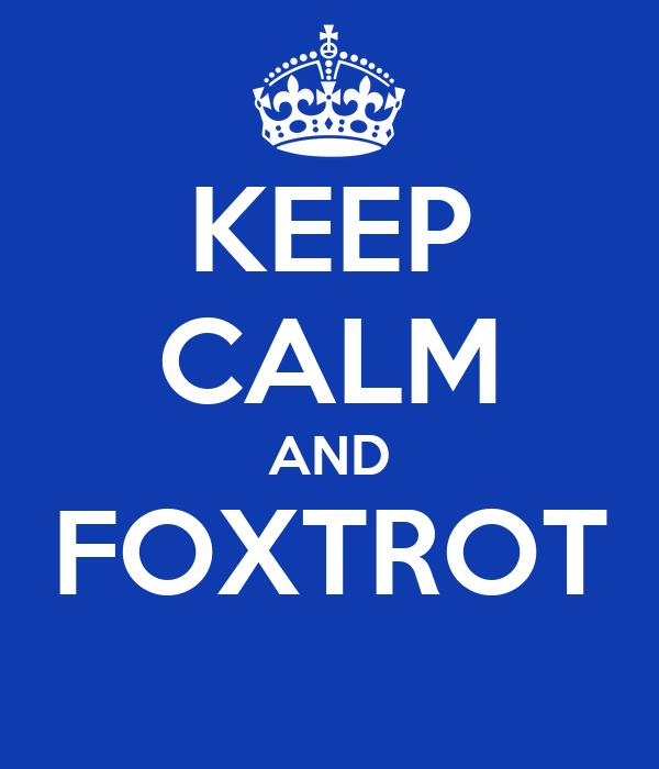 KEEP CALM AND FOXTROT