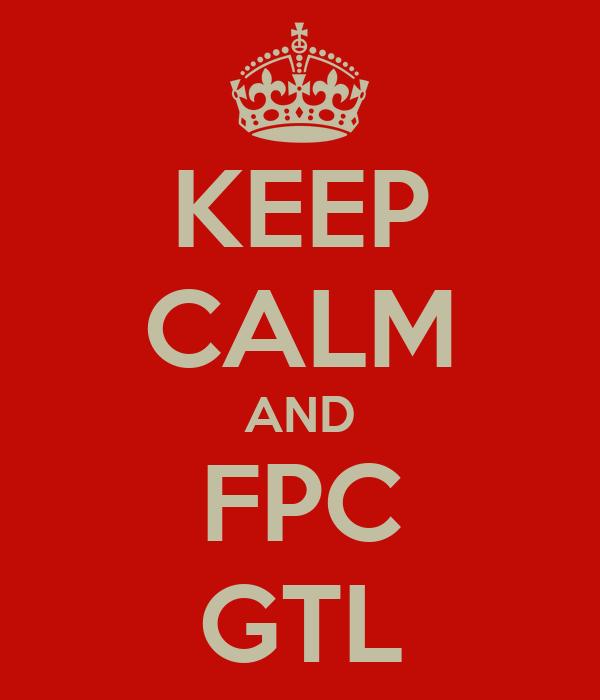 KEEP CALM AND FPC GTL