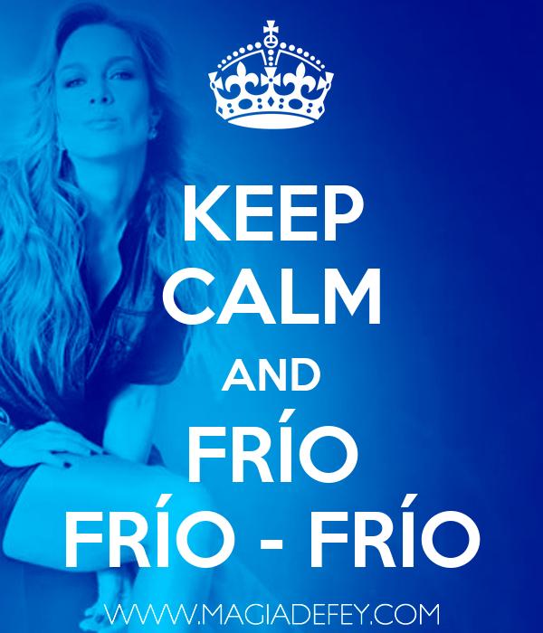 KEEP CALM AND FRÍO FRÍO - FRÍO
