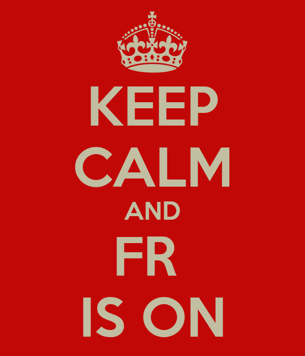 KEEP CALM AND FR  IS ON