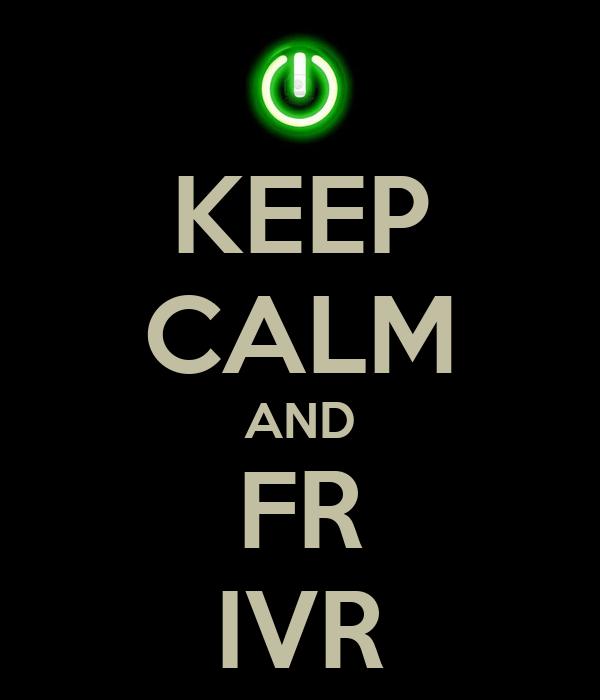 KEEP CALM AND FR IVR
