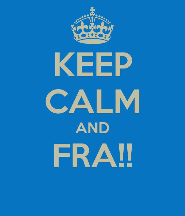 KEEP CALM AND FRA!!