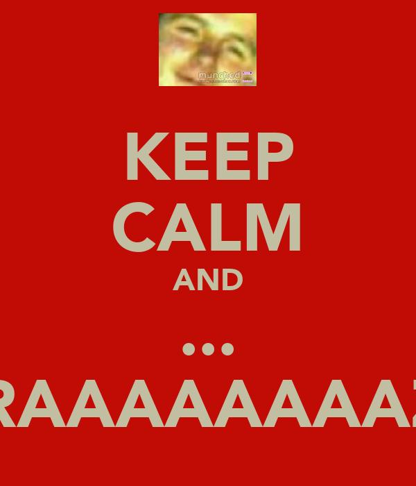 KEEP CALM AND ... FRAAAAAAAAZ!