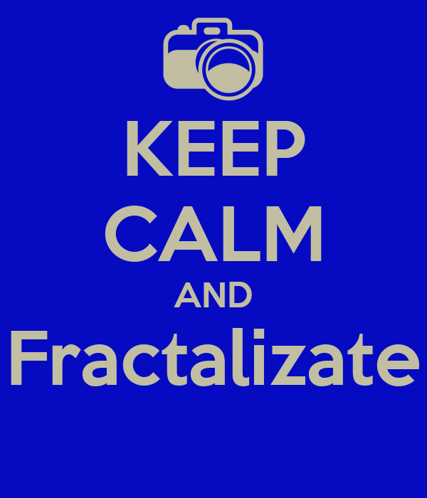 KEEP CALM AND Fractalizate