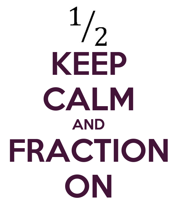 KEEP CALM AND FRACTION ON
