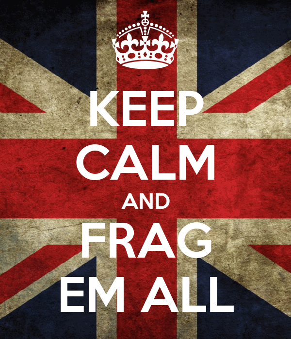 KEEP CALM AND FRAG EM ALL