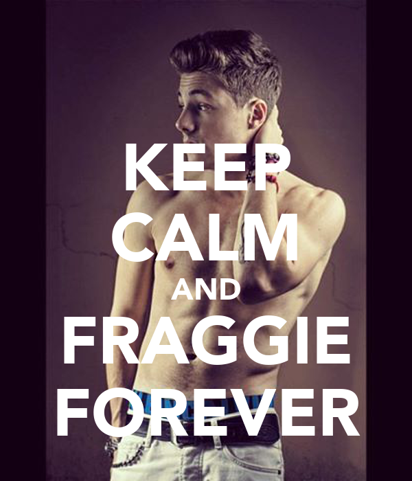 KEEP CALM AND FRAGGIE FOREVER