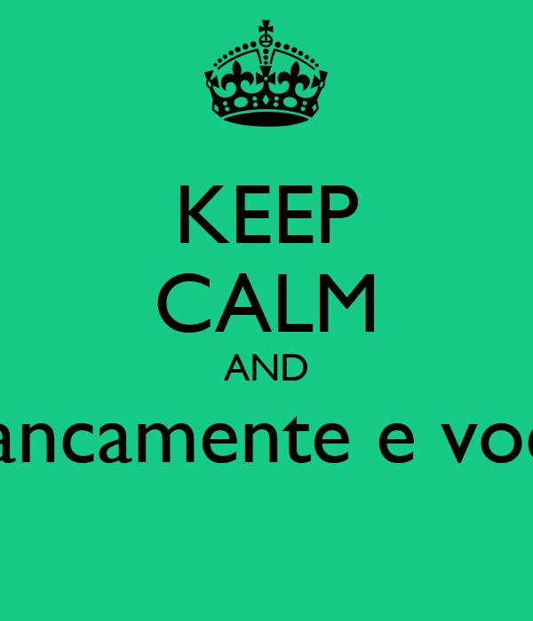 KEEP CALM AND Francamente e você