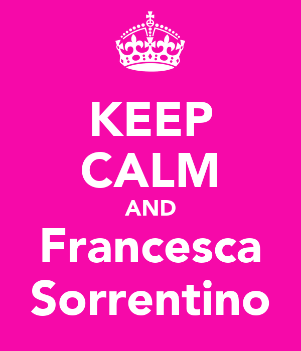 KEEP CALM AND Francesca Sorrentino