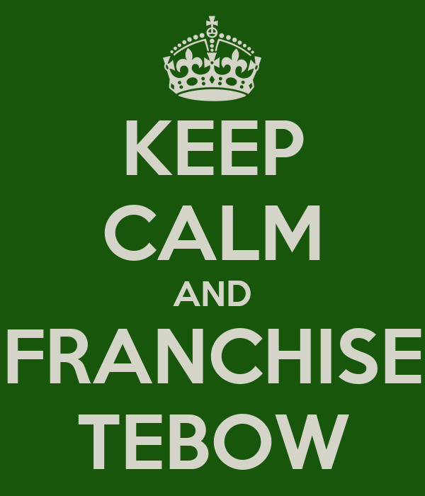 KEEP CALM AND FRANCHISE TEBOW