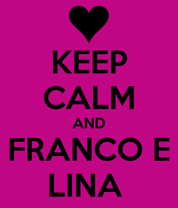 KEEP CALM AND FRANCO E LINA