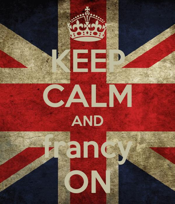 KEEP CALM AND francy ON
