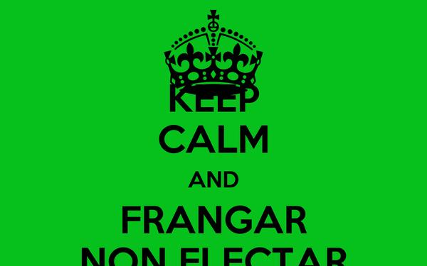 KEEP CALM AND FRANGAR NON FLECTAR