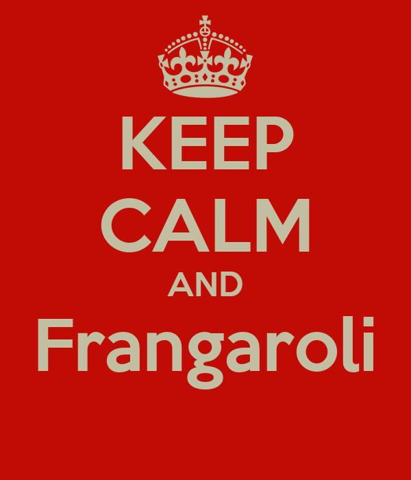 KEEP CALM AND Frangaroli