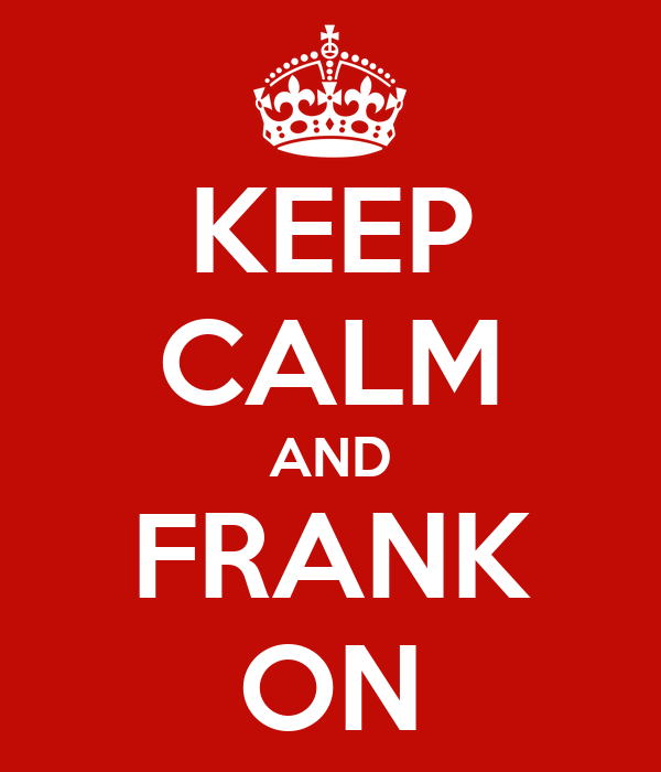 KEEP CALM AND FRANK ON