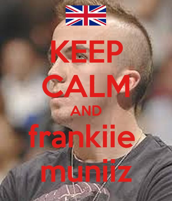 KEEP CALM AND frankiie  muniiz