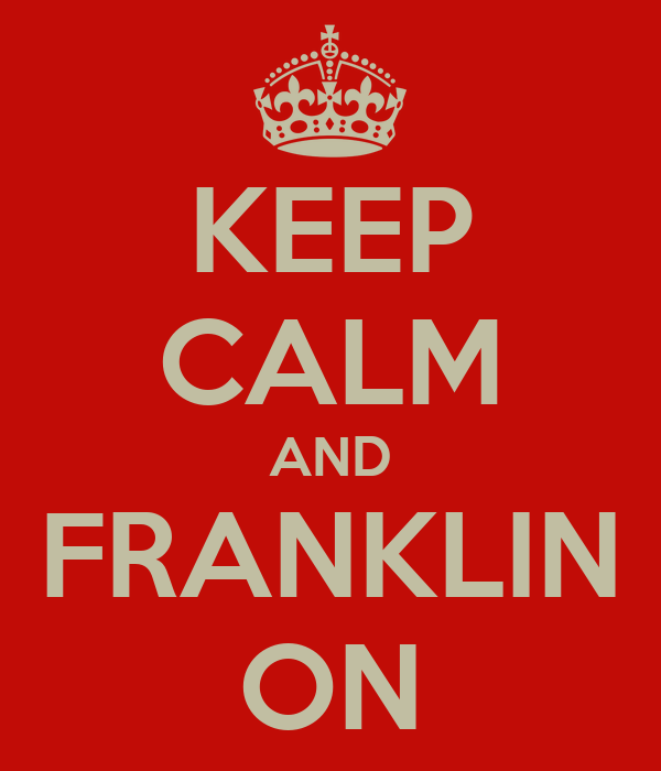 KEEP CALM AND FRANKLIN ON