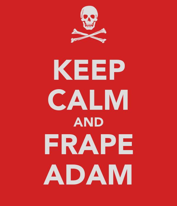 KEEP CALM AND FRAPE ADAM