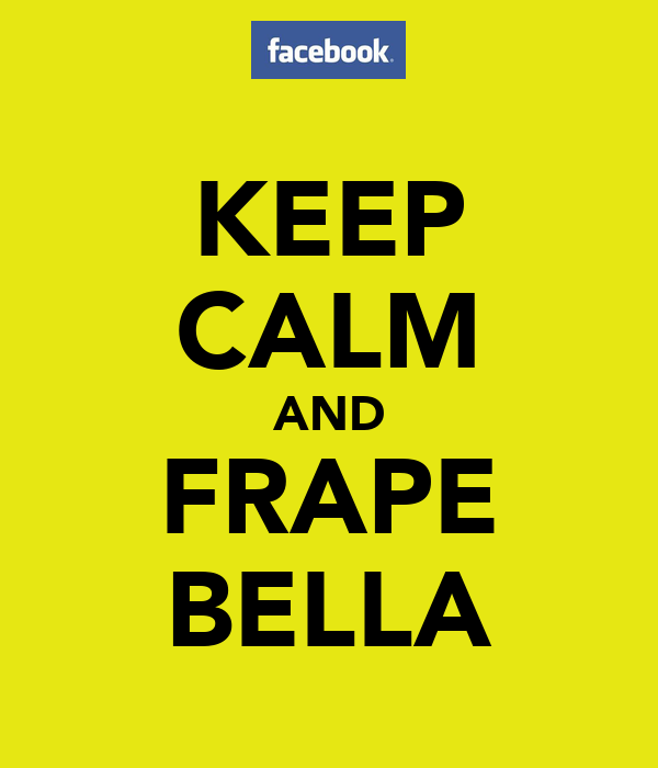 KEEP CALM AND FRAPE BELLA