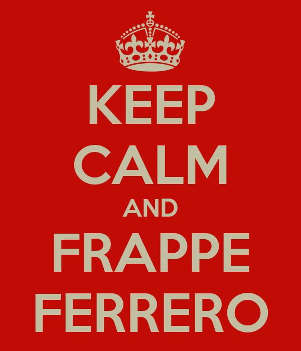 KEEP CALM AND FRAPPE FERRERO