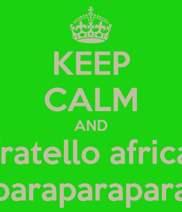 KEEP CALM AND fratello africa paraparapara