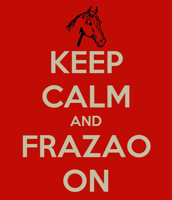 KEEP CALM AND FRAZAO ON